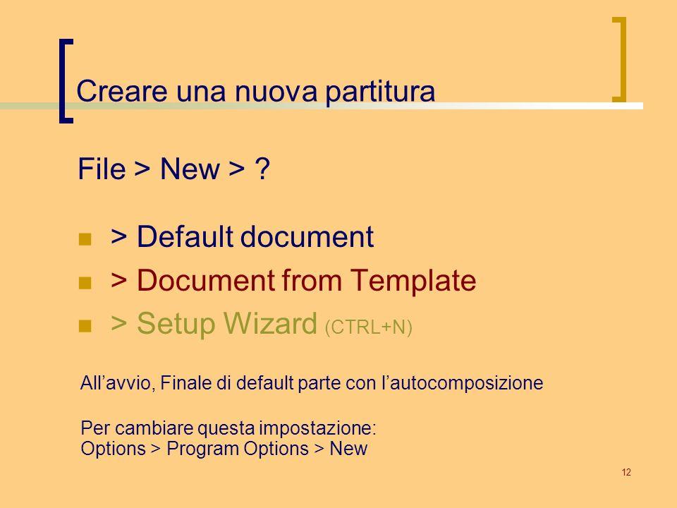 12 Creare una nuova partitura File > New > ? > Default document > Document from Template > Setup Wizard (CTRL+N) Allavvio, Finale di default parte con