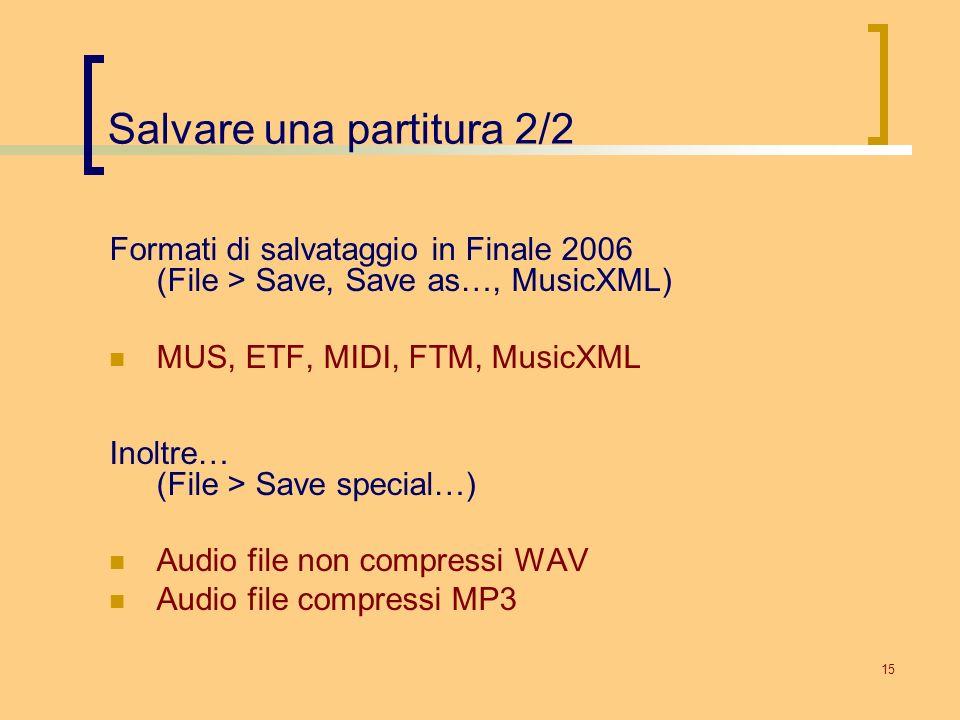 15 Salvare una partitura 2/2 Formati di salvataggio in Finale 2006 (File > Save, Save as…, MusicXML) MUS, ETF, MIDI, FTM, MusicXML Inoltre… (File > Sa