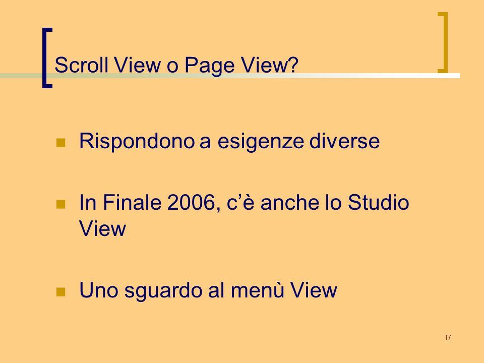 17 Scroll View o Page View? Rispondono a esigenze diverse In Finale 2006, cè anche lo Studio View Uno sguardo al menù View