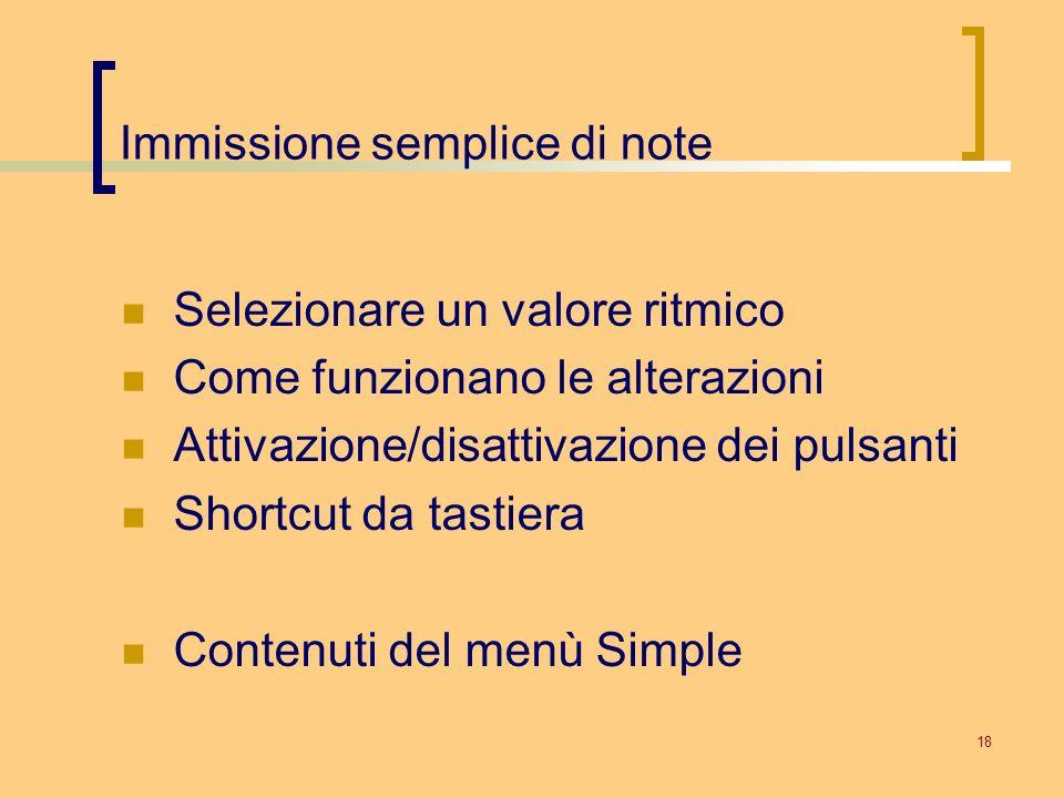 18 Immissione semplice di note Selezionare un valore ritmico Come funzionano le alterazioni Attivazione/disattivazione dei pulsanti Shortcut da tastie
