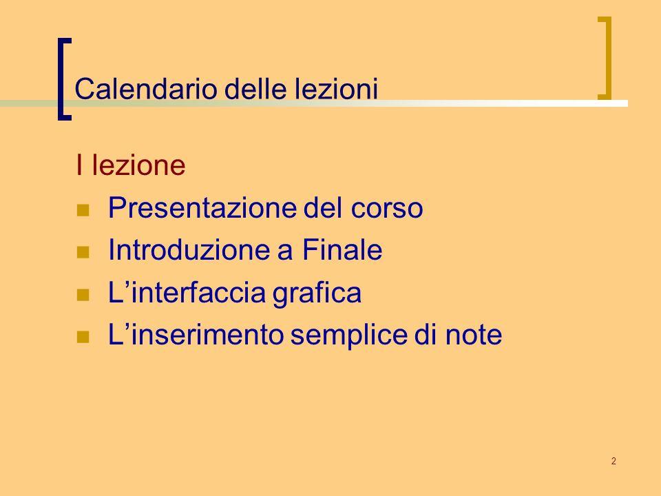 2 Calendario delle lezioni I lezione Presentazione del corso Introduzione a Finale Linterfaccia grafica Linserimento semplice di note