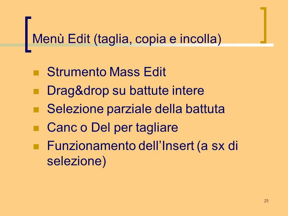 25 Menù Edit (taglia, copia e incolla) Strumento Mass Edit Drag&drop su battute intere Selezione parziale della battuta Canc o Del per tagliare Funzio
