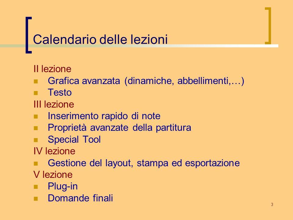 3 Calendario delle lezioni II lezione Grafica avanzata (dinamiche, abbellimenti,…) Testo III lezione Inserimento rapido di note Proprietà avanzate del