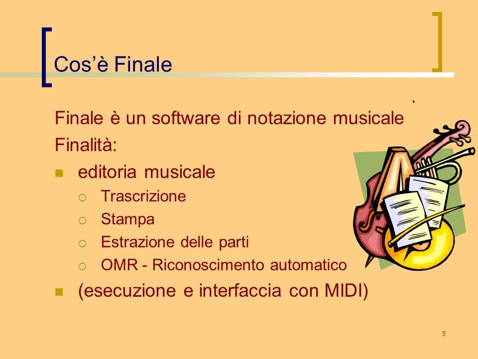 5 Cosè Finale Finale è un software di notazione musicale Finalità: editoria musicale Trascrizione Stampa Estrazione delle parti OMR - Riconoscimento a