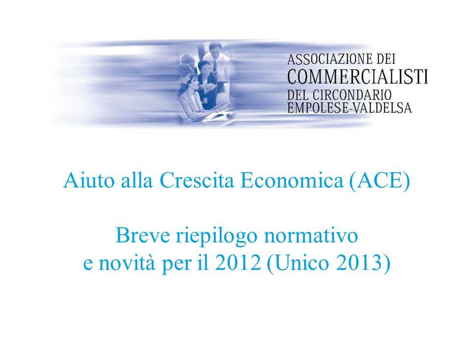 Aiuto alla Crescita Economica (ACE) Breve riepilogo normativo e novità per il 2012 (Unico 2013)