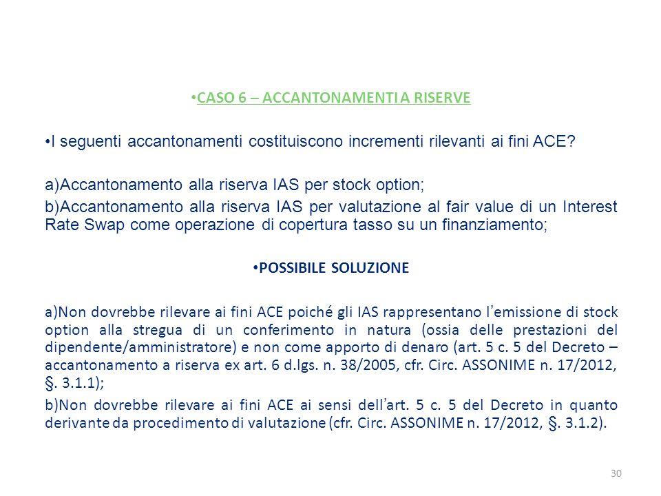 CASO 6 – ACCANTONAMENTI A RISERVE I seguenti accantonamenti costituiscono incrementi rilevanti ai fini ACE? a)Accantonamento alla riserva IAS per stoc