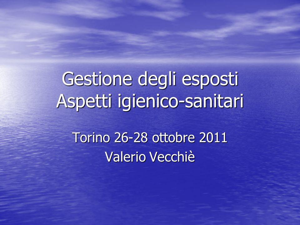 Gestione degli esposti Aspetti igienico-sanitari Torino 26-28 ottobre 2011 Valerio Vecchiè