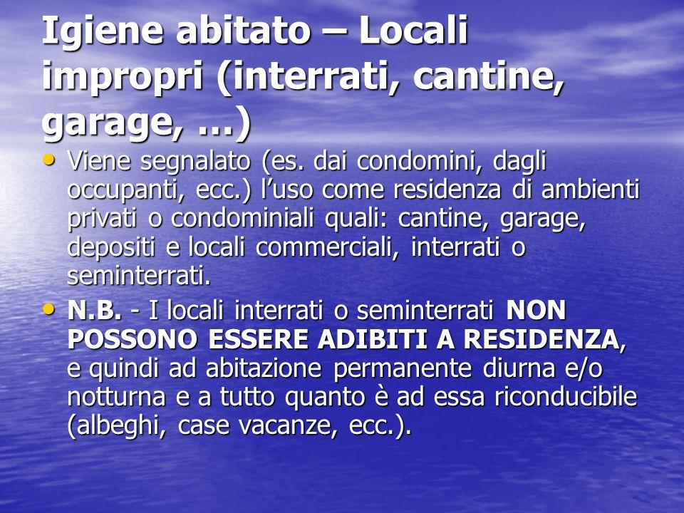 Igiene abitato – Locali impropri (interrati, cantine, garage, …) Viene segnalato (es. dai condomini, dagli occupanti, ecc.) luso come residenza di amb