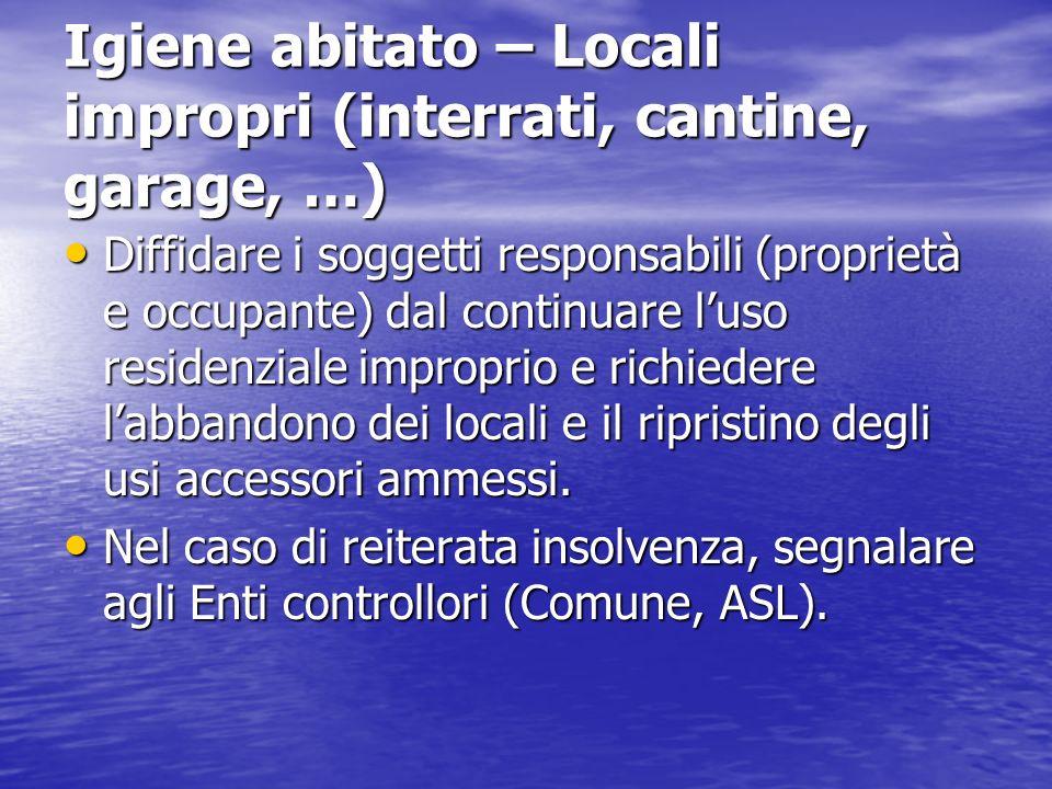 Igiene abitato – Locali impropri (interrati, cantine, garage, …) Diffidare i soggetti responsabili (proprietà e occupante) dal continuare luso residen