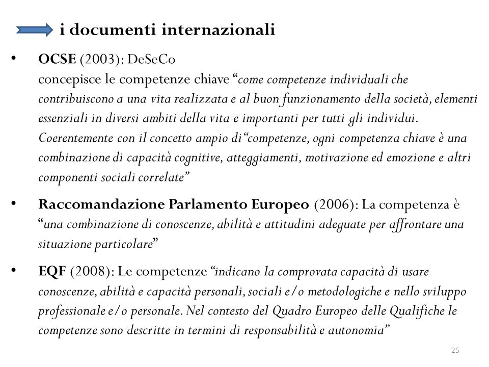 25 i documenti internazionali OCSE (2003): DeSeCo concepisce le competenze chiave come competenze individuali che contribuiscono a una vita realizzata