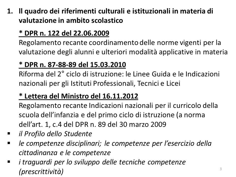 3 1.ll quadro dei riferimenti culturali e istituzionali in materia di valutazione in ambito scolastico * DPR n. 122 del 22.06.2009 Regolamento recante