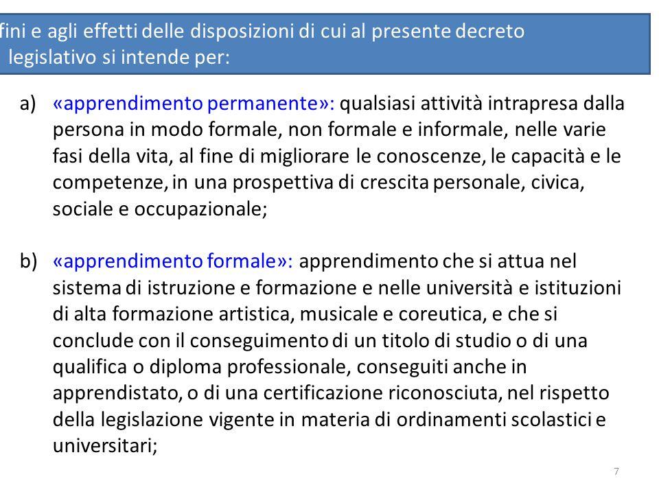 7 a)«apprendimento permanente»: qualsiasi attività intrapresa dalla persona in modo formale, non formale e informale, nelle varie fasi della vita, al