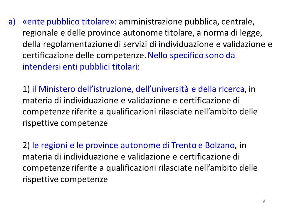9 a)«ente pubblico titolare»: amministrazione pubblica, centrale, regionale e delle province autonome titolare, a norma di legge, della regolamentazio