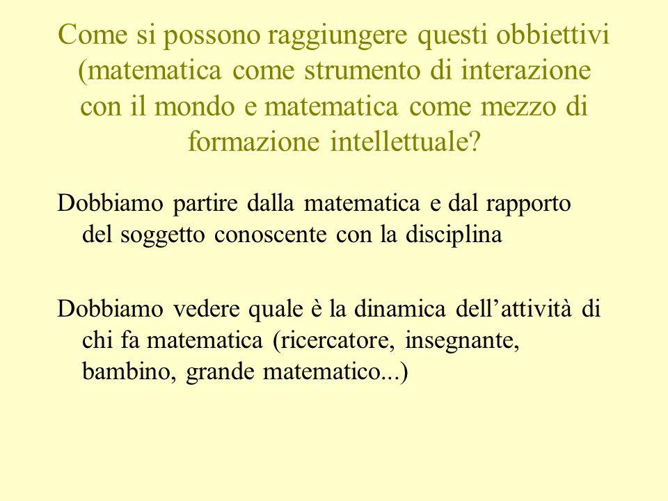 Come si possono raggiungere questi obbiettivi (matematica come strumento di interazione con il mondo e matematica come mezzo di formazione intellettua
