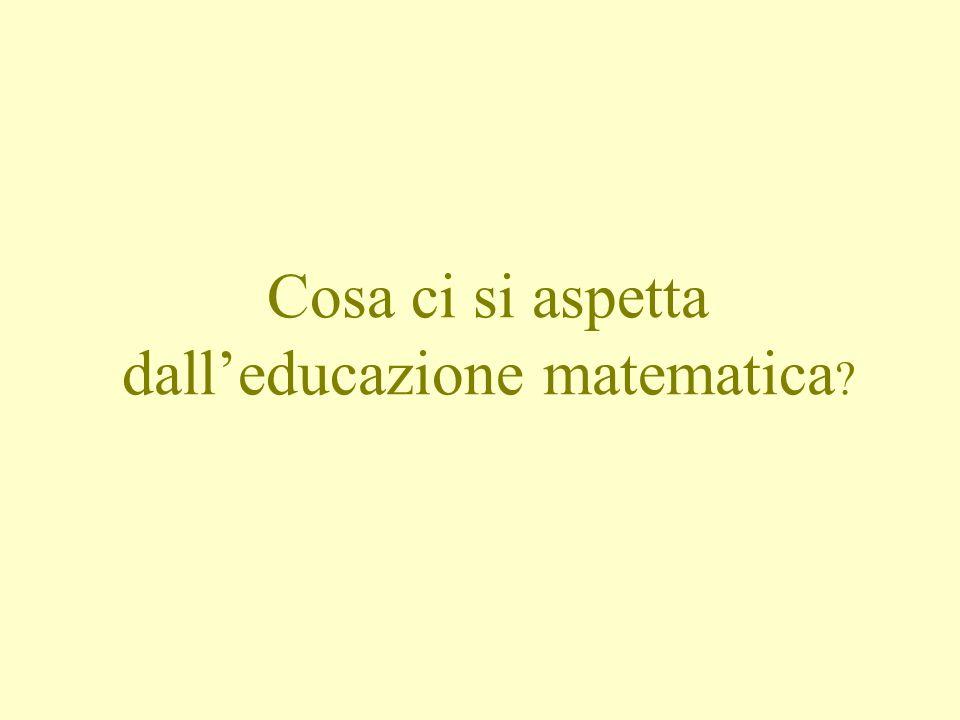 Cosa ci si aspetta dalleducazione matematica ?