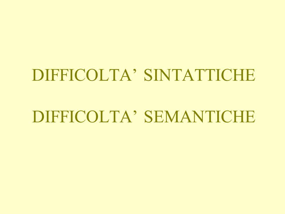 DIFFICOLTA SINTATTICHE DIFFICOLTA SEMANTICHE