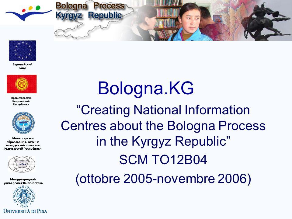 Bologna.KG: Obiettivi Sostenere il desiderio della KR di riformare il suo sistema di istruzione superiore in linea con il Processo di Bologna Sostenere le iniziative della Presidenza, del governo e delle università kirghise in questo quadro