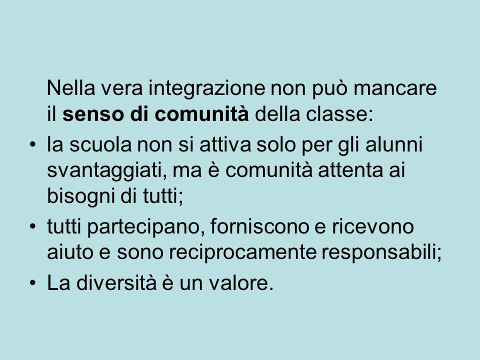 Nella vera integrazione non può mancare il senso di comunità della classe: la scuola non si attiva solo per gli alunni svantaggiati, ma è comunità att