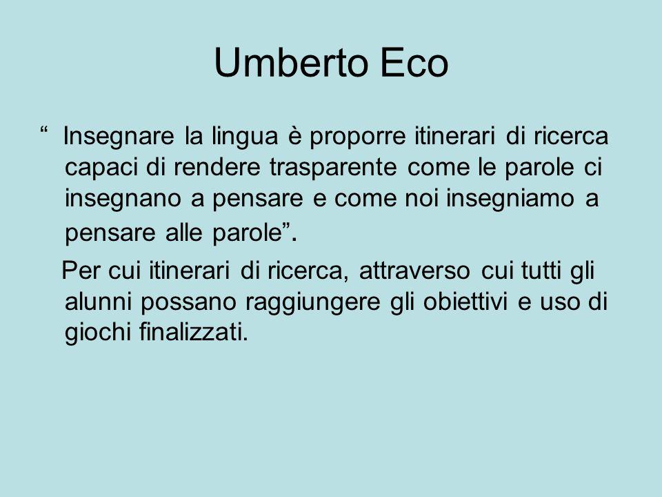 Umberto Eco Insegnare la lingua è proporre itinerari di ricerca capaci di rendere trasparente come le parole ci insegnano a pensare e come noi insegni