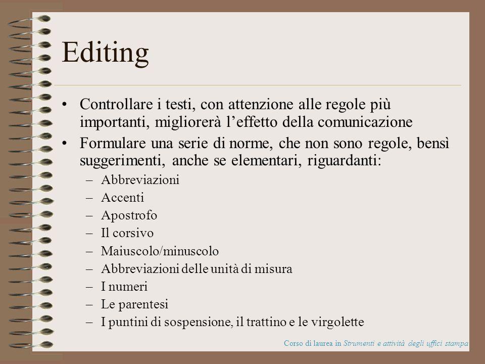 Editing Controllare i testi, con attenzione alle regole più importanti, migliorerà leffetto della comunicazione Formulare una serie di norme, che non