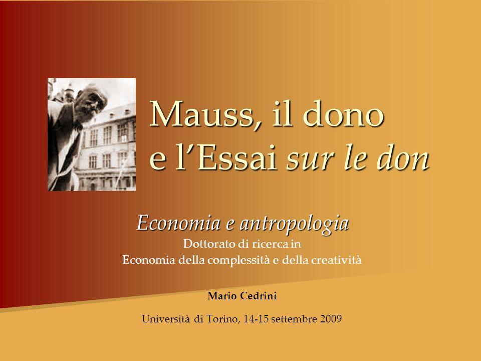 Mauss, il dono e lEssai sur le don Economia e antropologia Dottorato di ricerca in Economia della complessità e della creatività Mario Cedrini Univers