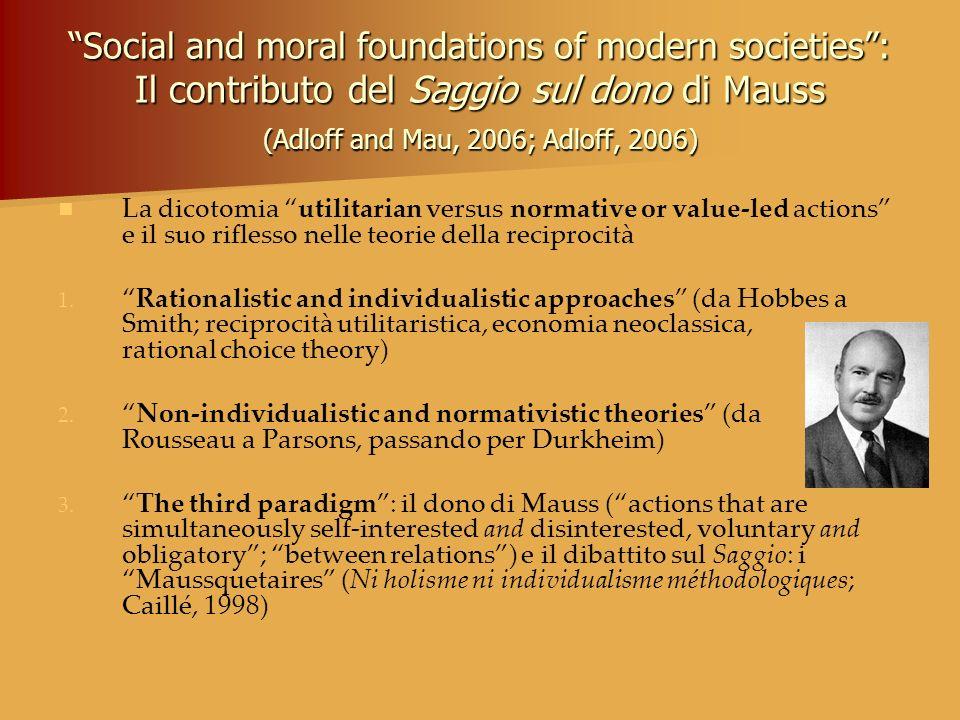 Social and moral foundations of modern societies: Il contributo del Saggio sul dono di Mauss (Adloff and Mau, 2006; Adloff, 2006) La dicotomia utilita