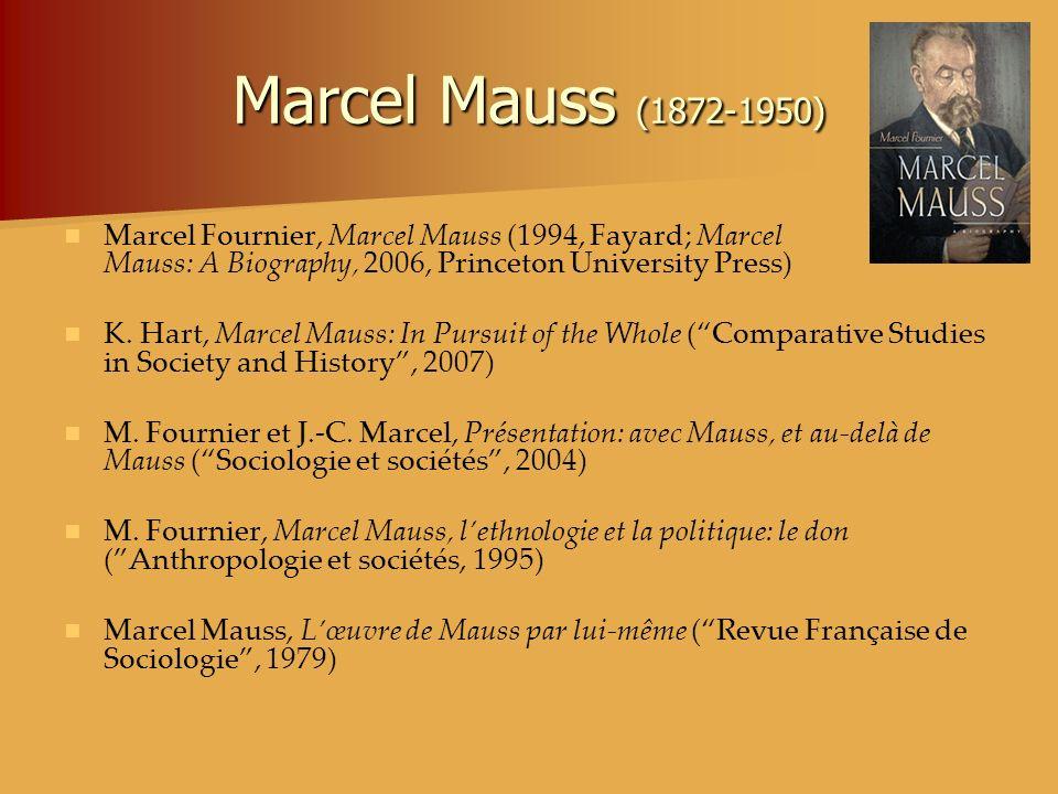 Marcel Mauss (1872-1950) Marcel Fournier, Marcel Mauss (1994, Fayard; Marcel Mauss: A Biography, 2006, Princeton University Press) K. Hart, Marcel Mau