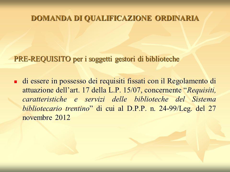 DOMANDA DI QUALIFICAZIONE ORDINARIA PRE-REQUISITO per i soggetti gestori di biblioteche di essere in possesso dei requisiti fissati con il Regolamento