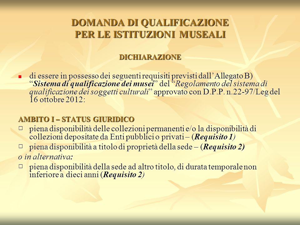 DOMANDA DI QUALIFICAZIONE PER LE ISTITUZIONI MUSEALI DICHIARAZIONE di essere in possesso dei seguenti requisiti previsti dallAllegato B)Sistema di qua