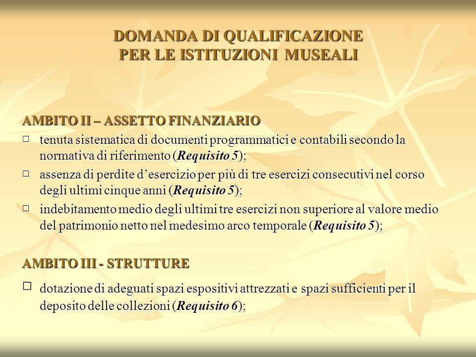 DOMANDA DI QUALIFICAZIONE PER LE ISTITUZIONI MUSEALI AMBITO II – ASSETTO FINANZIARIO tenuta sistematica di documenti programmatici e contabili secondo