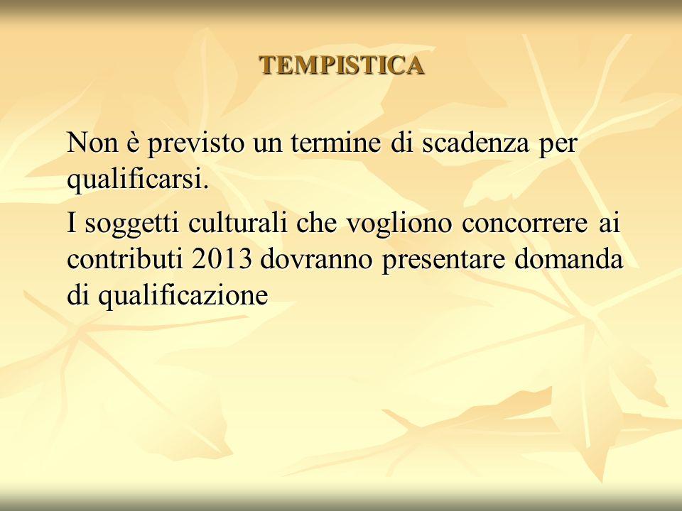 TEMPISTICA Non è previsto un termine di scadenza per qualificarsi. I soggetti culturali che vogliono concorrere ai contributi 2013 dovranno presentare