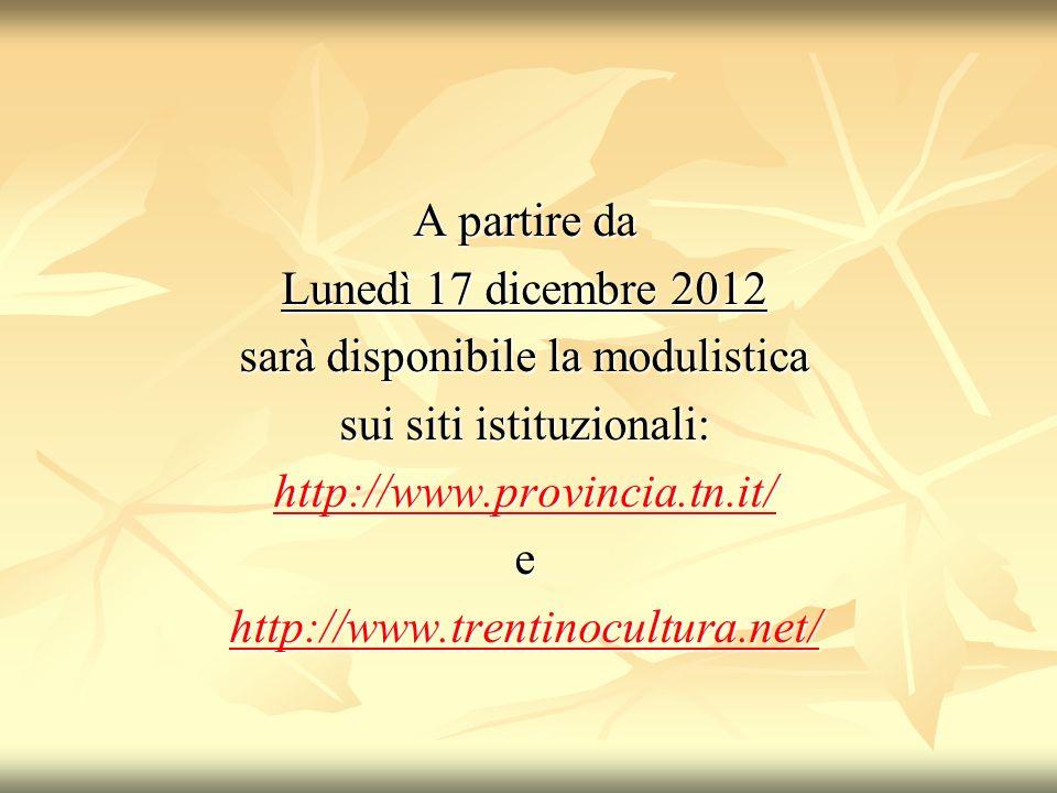 A partire da Lunedì 17 dicembre 2012 sarà disponibile la modulistica sui siti istituzionali: http://www.provincia.tn.it/ e http://www.trentinocultura.