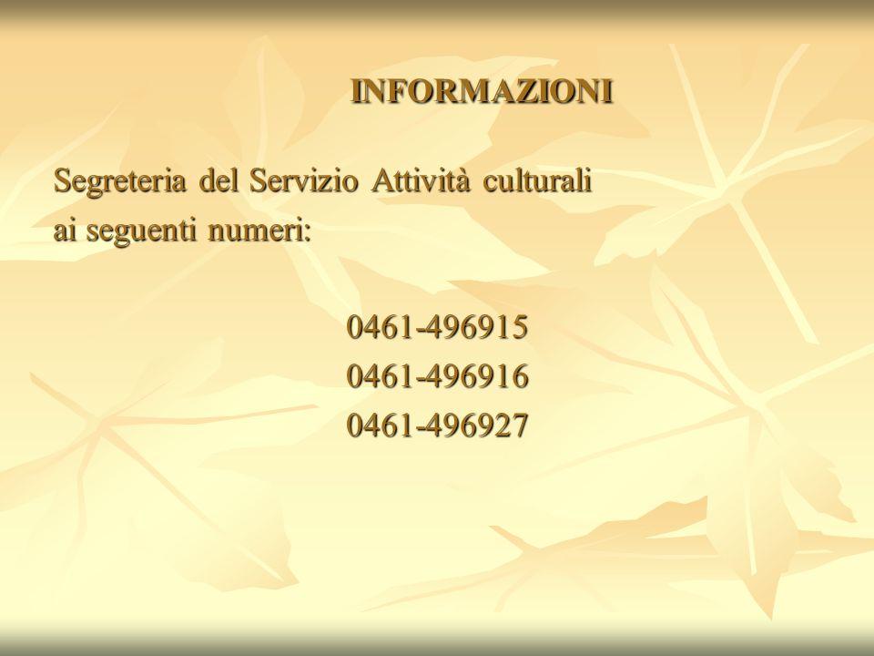 INFORMAZIONI Segreteria del Servizio Attività culturali ai seguenti numeri: 0461-4969150461-4969160461-496927