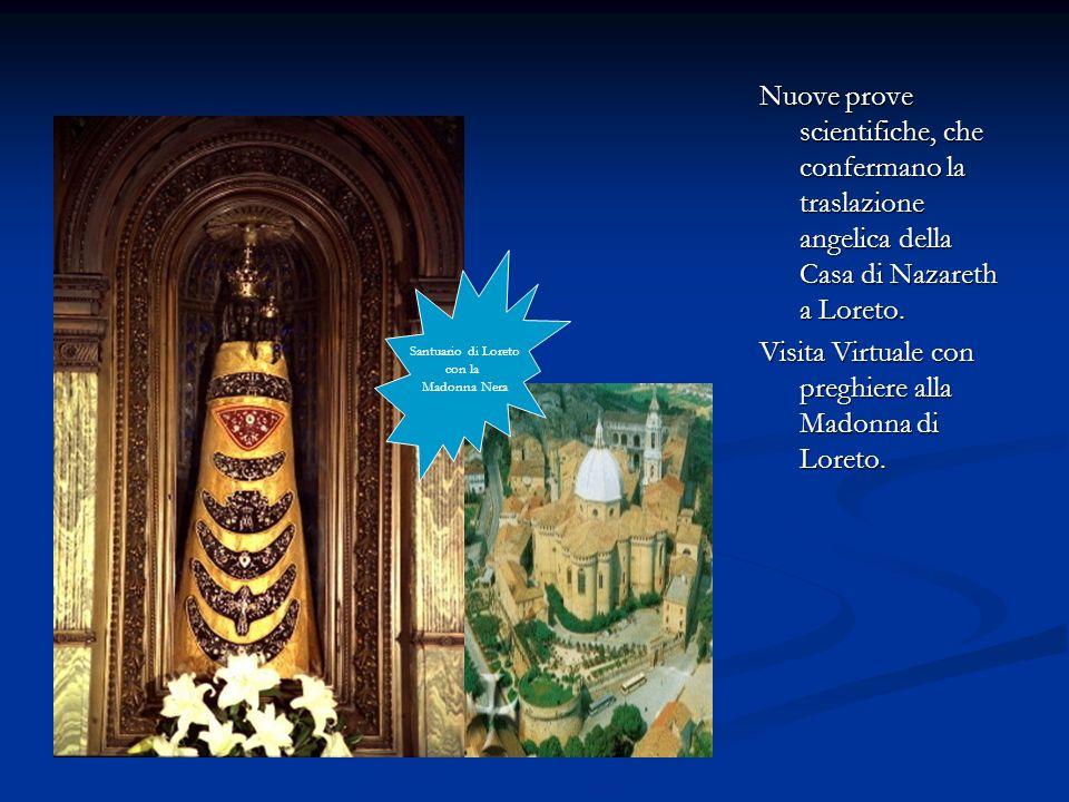 Nuove prove scientifiche, che confermano la traslazione angelica della Casa di Nazareth a Loreto. Visita Virtuale con preghiere alla Madonna di Loreto