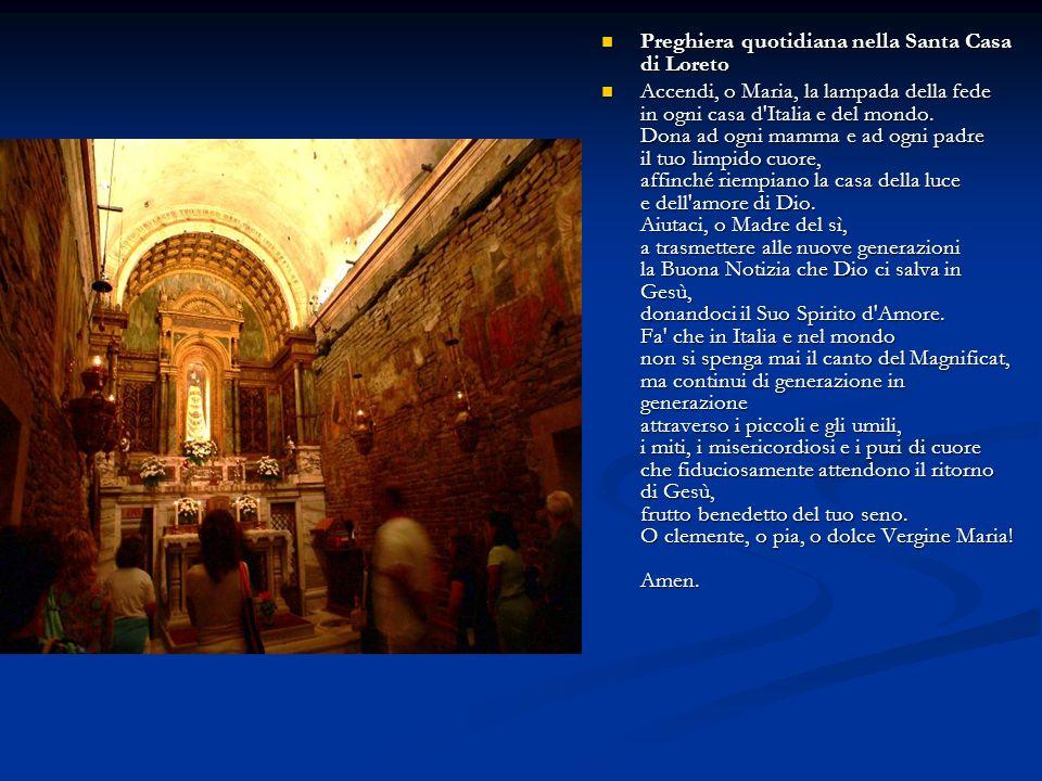 Preghiera quotidiana nella Santa Casa di Loreto Preghiera quotidiana nella Santa Casa di Loreto Accendi, o Maria, la lampada della fede in ogni casa d