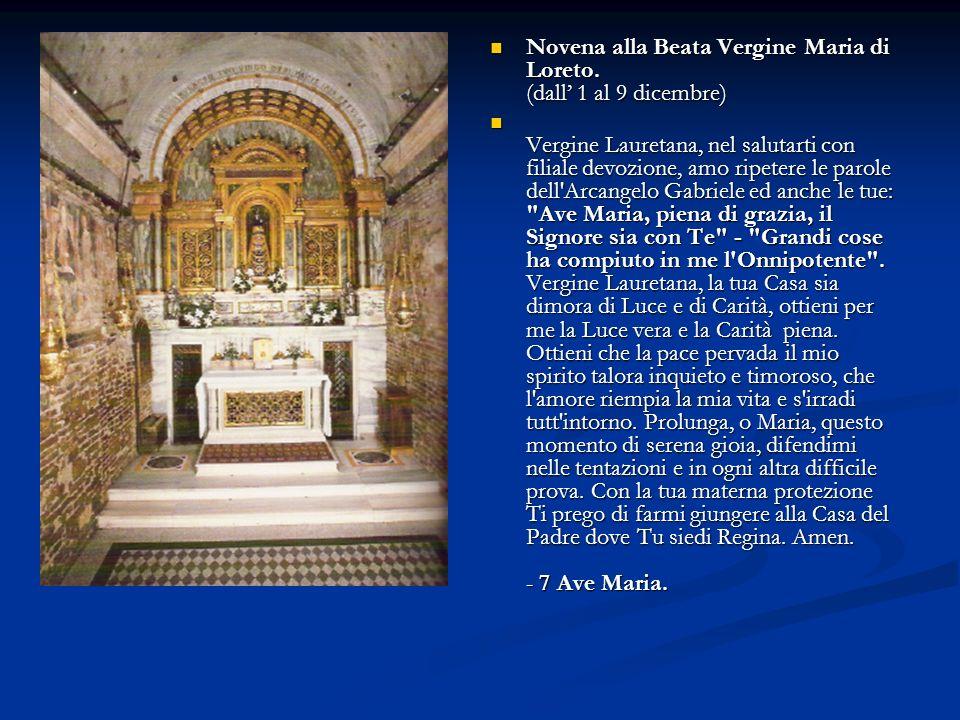 Novena alla Beata Vergine Maria di Loreto. (dall 1 al 9 dicembre) Novena alla Beata Vergine Maria di Loreto. (dall 1 al 9 dicembre) Vergine Lauretan