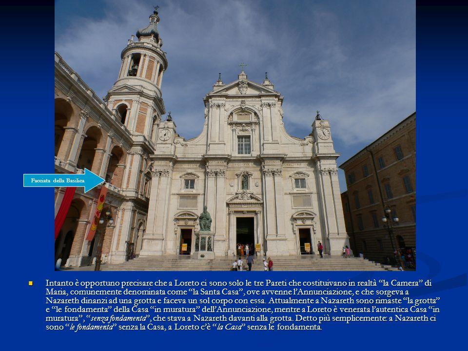 Intanto è opportuno precisare che a Loreto ci sono solo le tre Pareti che costituivano in realtà la Camera di Maria, comunemente denominata come la Sa