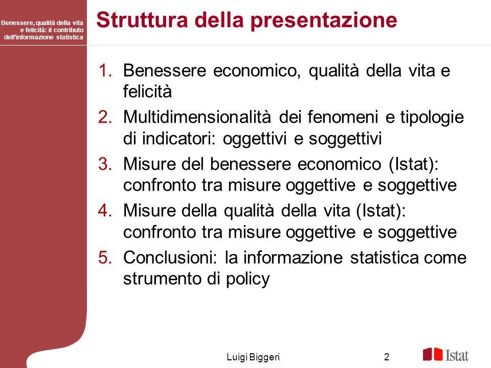 Benessere, qualità della vita e felicità: il contributo dellinformazione statistica Luigi Biggeri2 Struttura della presentazione 1.Benessere economico