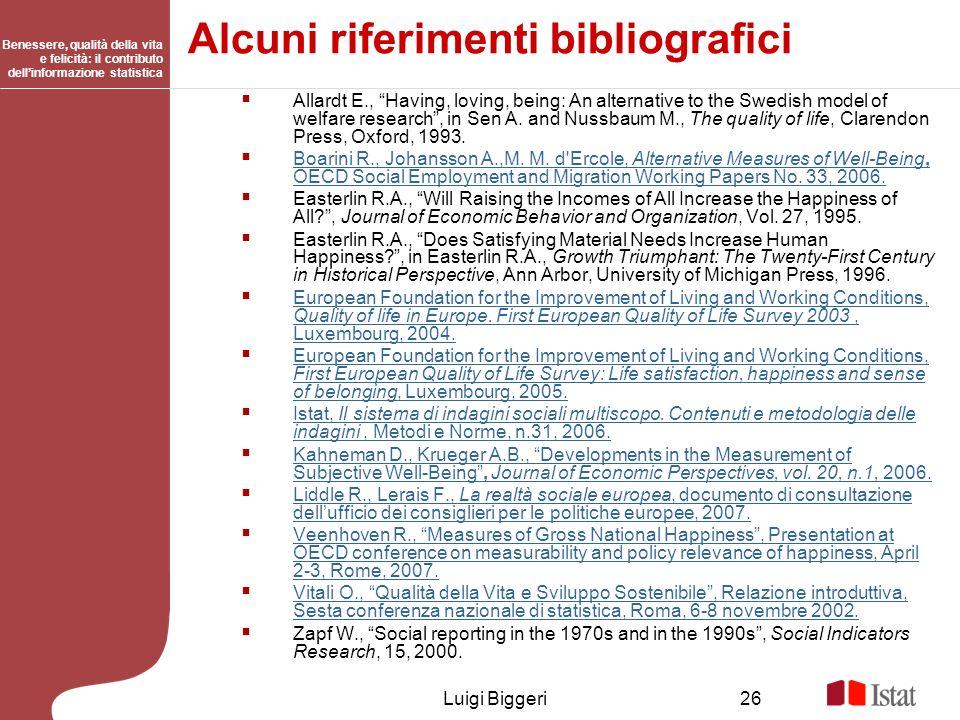 Benessere, qualità della vita e felicità: il contributo dellinformazione statistica Luigi Biggeri26 Alcuni riferimenti bibliografici Allardt E., Havin