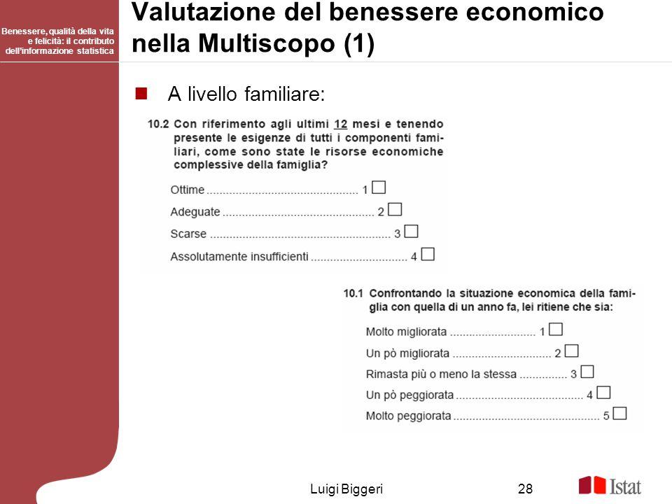 Benessere, qualità della vita e felicità: il contributo dellinformazione statistica Luigi Biggeri28 Valutazione del benessere economico nella Multisco