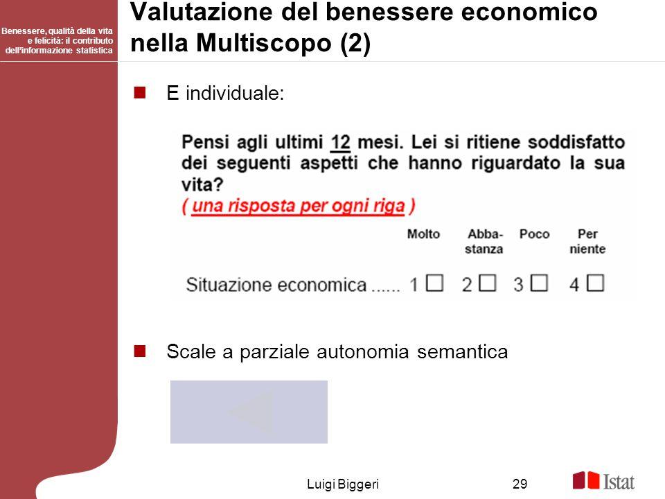 Benessere, qualità della vita e felicità: il contributo dellinformazione statistica Luigi Biggeri29 Valutazione del benessere economico nella Multisco
