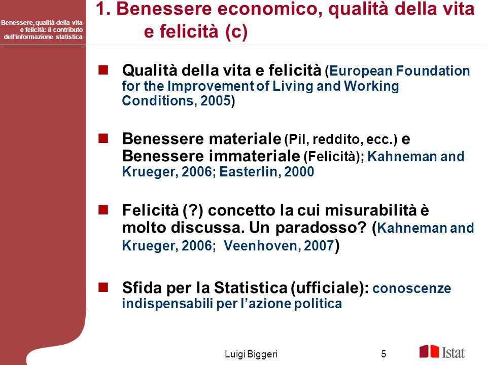Benessere, qualità della vita e felicità: il contributo dellinformazione statistica Luigi Biggeri5 1. Benessere economico, qualità della vita e felici