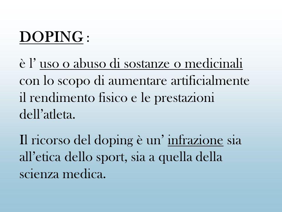 DOPING : è l uso o abuso di sostanze o medicinali con lo scopo di aumentare artificialmente il rendimento fisico e le prestazioni dellatleta. Il ricor