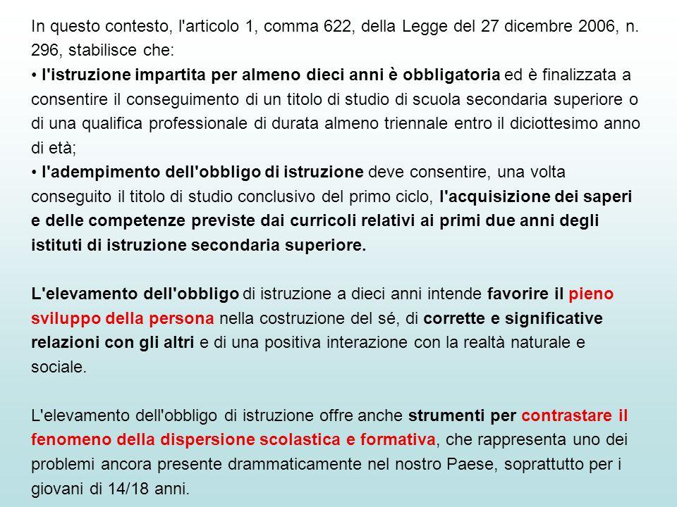 In questo contesto, l'articolo 1, comma 622, della Legge del 27 dicembre 2006, n. 296, stabilisce che: l'istruzione impartita per almeno dieci anni è