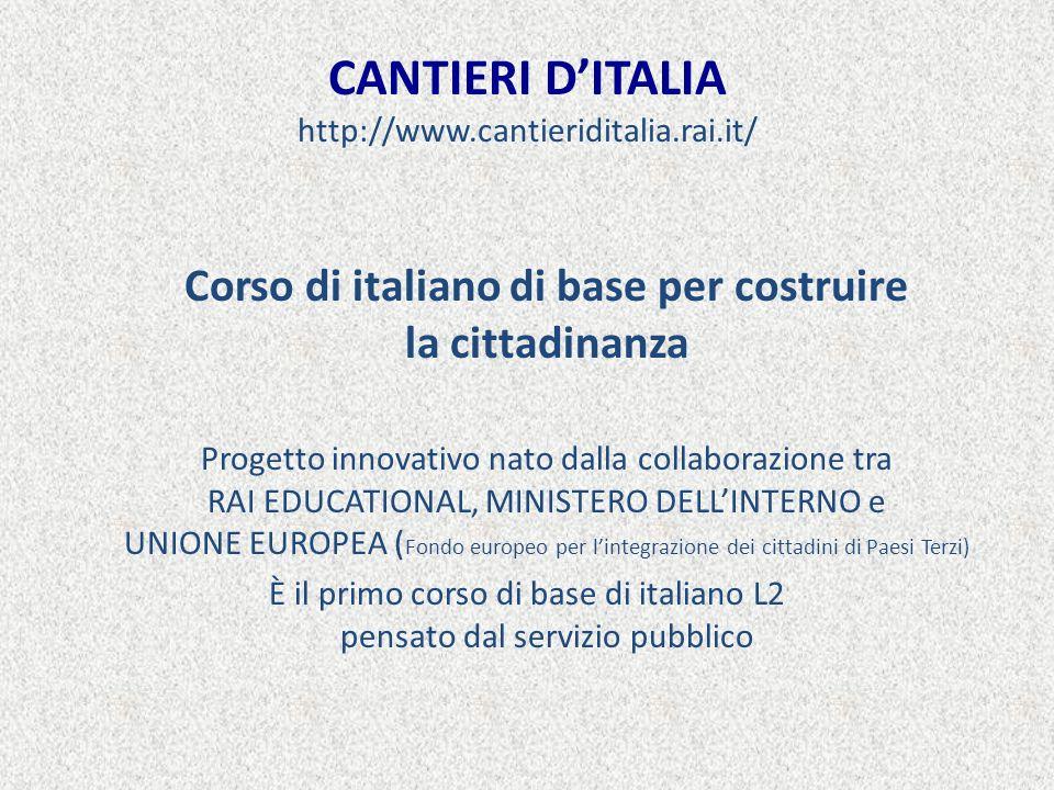 CANTIERI DITALIA http://www.cantieriditalia.rai.it/ Corso di italiano di base per costruire la cittadinanza Progetto innovativo nato dalla collaborazi