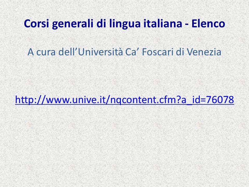 Corsi generali di lingua italiana - Elenco A cura dellUniversità Ca Foscari di Venezia http://www.unive.it/nqcontent.cfm?a_id=76078