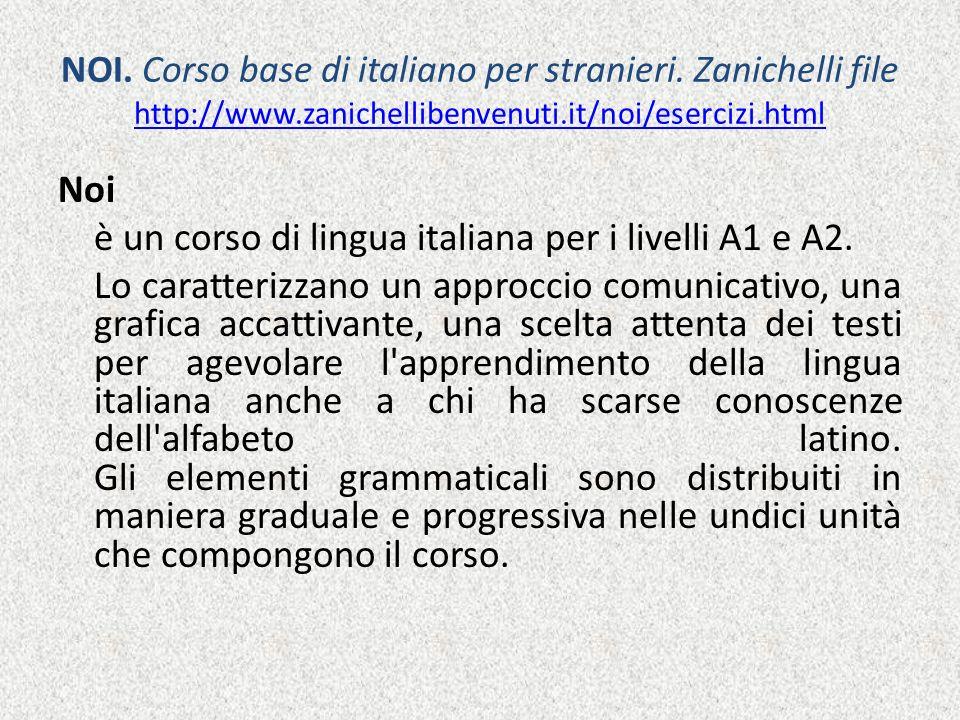 NOI. Corso base di italiano per stranieri. Zanichelli file http://www.zanichellibenvenuti.it/noi/esercizi.html http://www.zanichellibenvenuti.it/noi/e