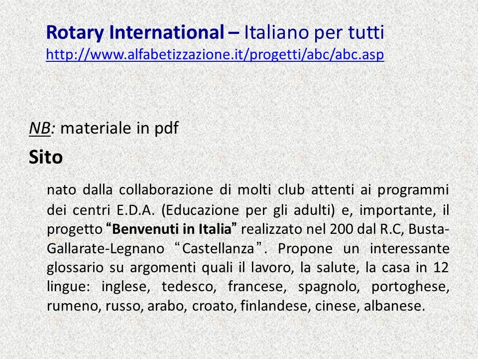 Rotary International – Italiano per tutti http://www.alfabetizzazione.it/progetti/abc/abc.asp http://www.alfabetizzazione.it/progetti/abc/abc.asp NB: