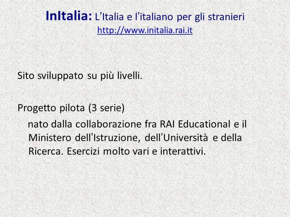 InItalia: LItalia e litaliano per gli stranieri http://www.initalia.rai.it http://www.initalia.rai.it Sito sviluppato su più livelli. Progetto pilota