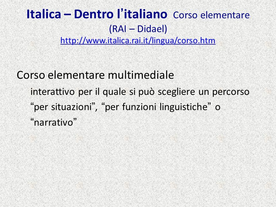 BBC languages http://www.bbc.co.uk/languages/italian http://www.bbc.co.uk/languages/italian Istruzioni in lingua inglese Corso su vari livelli, da Beginners ad Advanced.